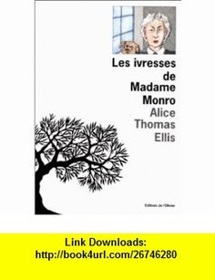 Les Ivresses de mme monro (French Edition) (9782879290454) Alice Thomas Ellis , ISBN-10: 2879290457  , ISBN-13: 978-2879290454 ,  , tutorials , pdf , ebook , torrent , downloads , rapidshare , filesonic , hotfile , megaupload , fileserve