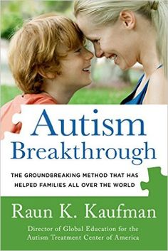 Autism Breakthrough: The Groundbreaking Method That Has Helped Families All Over the World: Raun K. Kaufman: 9781250063472: Amazon.com: Books