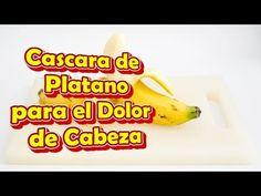 Cascara de Platano para el Dolor de Cabeza o la Migraña, Remedios Caseros para el dolor de Cabeza - YouTube