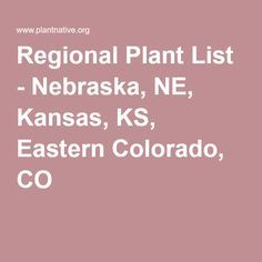 Regional Plant List - Nebraska, NE, Kansas, KS, Eastern Colorado, CO