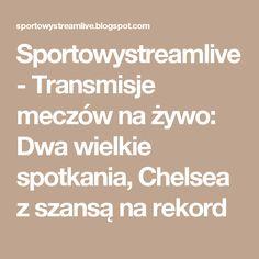 Sportowystreamlive - Transmisje meczów na żywo: Dwa wielkie spotkania, Chelsea z szansą na rekord