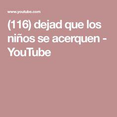 (116) dejad que los niños se acerquen - YouTube