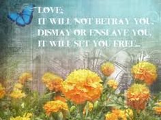 Love, it will not betray you, dismay or enslave you- it will set you free! Be more like the man you were made to be. ~Sigh No More