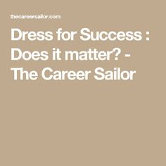 Dress for Success : Does it matter? - The Career Sailor