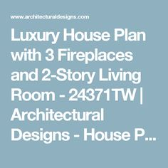 Luxury House Plan with 3 Fireplaces and 2-Story Living Room - 24371TW | Architectural Designs - House Plans