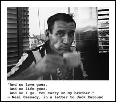 """Neal Cassady, looking for his father,what better reason to go on the road, a quest. And, a natural born """"rail"""", the SP was much more interesting place to work when he was braking out of San Jose...Clear Board 'Hopalong"""" highball!"""