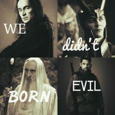 No villain born evil  Durza, Loki, Saruman, Slade