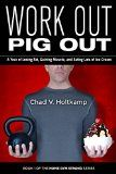 Free Kindle Book -  [Health & Fitness & Dieting][Free] Work Out, Pig Out: A Year of Losing Fat, Gaining Muscle, and Eating Lots of Ice Cream Check more at http://www.free-kindle-books-4u.com/health-fitness-dietingfree-work-out-pig-out-a-year-of-losing-fat-gaining-muscle-and-eating-lots-of-ice-cream/