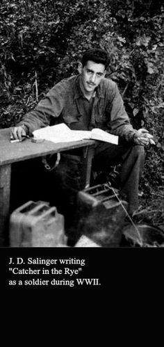 The only known photo of J. D. Salinger writing The Catcher in the Rye as a WWII soldier. He was a veteran of the D-Day Allied Invasion of Normandy (1944).