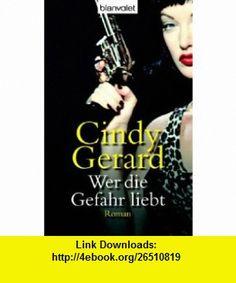 Wer die Gefahr liebt (9783442365159) Cindy Gerard , ISBN-10: 3442365155  , ISBN-13: 978-3442365159 ,  , tutorials , pdf , ebook , torrent , downloads , rapidshare , filesonic , hotfile , megaupload , fileserve