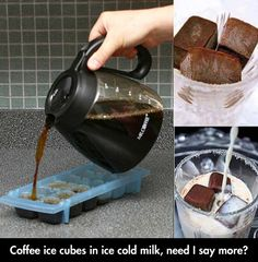 Simple and delicious!  Ice Cube Coffee In Cold Milk......and I would make it real sweet!!