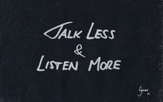 'Talk less and listen more'