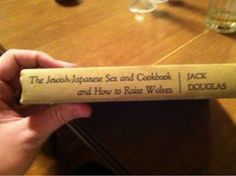 The Jewish Japanese Sex And Cookbook And How To Raise Wolves