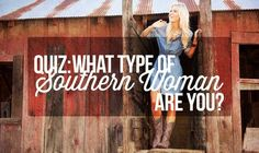 QUIZ: http://www.countryoutfitter.com/style/quiz-type-southern-woman/?lhb=style I got country bad ass:)