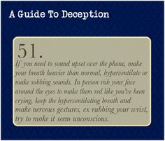A Guide To Deception — Submitted by Anonymous I'd even add pinching your...
