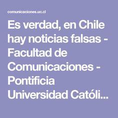 Es verdad, en Chile hay noticias falsas - Facultad de Comunicaciones - Pontificia Universidad Católica de Chile