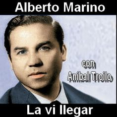 Acordes D Canciones: Alberto Marino - La vi llegar (con Anibal Troilo)