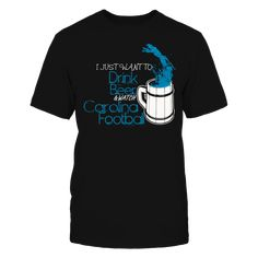 Carolina football - I just want to drink beer T-Shirt T-Shirt, Carolina football - I just want to drink beer T-Shirt  AVAILABLE PRODUCTS Gildan Unisex T-Shirt - $24.95   Gildan Unisex T-Shirt Gildan Women District Men District Women Gildan Unisex Pullover Hoodie Next Level Women Gildan Long-Sleeve T-Shirt Gildan Fleece Crew Gildan Youth T-Shirt View sizing / material info.