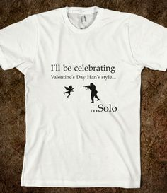 What you and Han have in common this Valentine Are you spending the Valentines alone? Wear this tee proudly as a statement. Printed on Skreened T-Shirt Valentine T Shirts, Funny Valentine, Valentines, Pick One, Sci Fi, Tees, Celebrities, Mens Tops, How To Wear