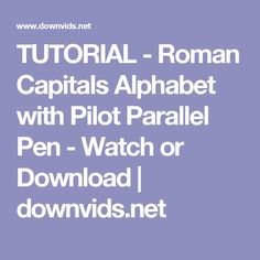 TUTORIAL - Roman Capitals Alphabet with Pilot Parallel Pen - Watch or Download | downvids.net