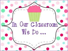 """Cupcake Theme """"In Our Classroom We Do"""" ... Poster from"""