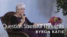 """Finding Kindness & Questioning Stressful Thoughts—The Work of Byron Katie® - working through an issue, listing your fears to get to the underworld of underlying thoughts using """"and that means..."""""""