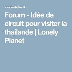 Forum - Idée de circuit pour visiter la thailande | Lonely Planet