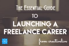 The Essential Guide to Launching a Freelance Career