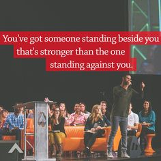 You've got someone standing beside you that's stronger than the one standing against you. www.elevationchurch.org