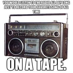Yessss! I remember listening to the radio with my tape ready so I could record my own mix tape!