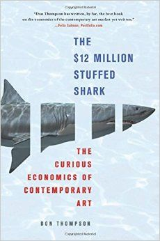 The $12 Million Stuffed Shark: The Curious Economics of Contemporary Art: Don Thompson: 9780230620599: Amazon.com: Books