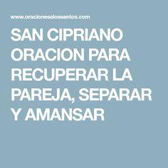 SAN CIPRIANO ORACION PARA RECUPERAR LA PAREJA, SEPARAR Y AMANSAR