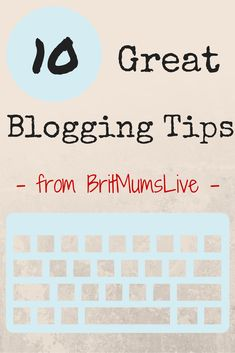10 Great Blogging Tips From BritMums Live - Crafts on Sea
