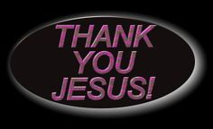 Thank You Jesus YOU HAVE ANSWERS MY PRAYERS !! YOU ARE ALMIGHTY