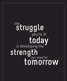 Strength you need for tomorrow