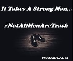 It Takes A Strong Man... #notallmenaretrash - The Deal Is Take That, Inspirational Quotes, Strong, Motivation, Life Coach Quotes, Inspiring Quotes, Quotes Inspirational, Inspirational Quotes About, Encourage Quotes