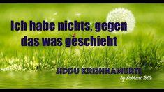 Eckhart Tolle: Ich habe nichts, gegen das was geschieht... Jiddu Krishna...