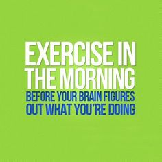 Hahaha that's a good one!   No Excuses! Motivational Quotes to Get You Moving: Source: Pinterest