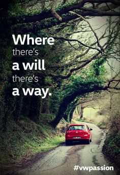 Where there's a will there's a way.