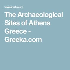 The Archaeological Sites of Athens Greece - Greeka.com