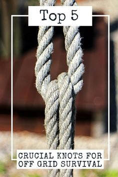 Top 5 Crucial Knots For Off Grid Survival - Knot tying might not cross your mind when thinking about skills you would need to survive in the wilderness, but knowing how to tie different knots could save your life.