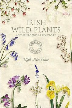 Irish Wild Plants: Myths, Legends and Folklore
