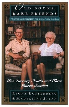Old Books, Rare Friends: Two Literary Sleuths and Their Shared Passion by Madeline B. Stern: 17.10