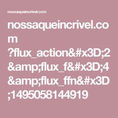 nossaqueincrivel.com ?flux_action=2&flux_f=4&flux_ffn=1495058144919