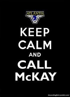 Keep Calm - Rodney McKay will save the day! :)