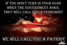 They will call you a terrorist, but you will be a Patriot.