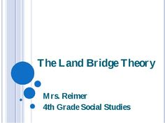 The Land Bridge Theory Mrs. Reimer 4th Grade Social Studies Objectives