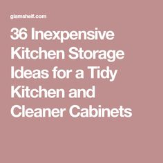 36 Inexpensive Kitchen Storage Ideas for a Tidy Kitchen and Cleaner Cabinets