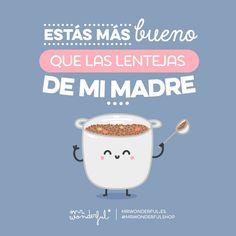 ¡Fit-fiiiiiiiiu! #mrwonderfulshop #felizjueves  You are yummier than my mother's lentils.