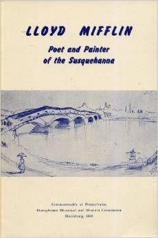 Lloyd Mifflin : Painter and Poet of the Susquehanna by LVC professor Paul A. Wallace www.lvc.edu
